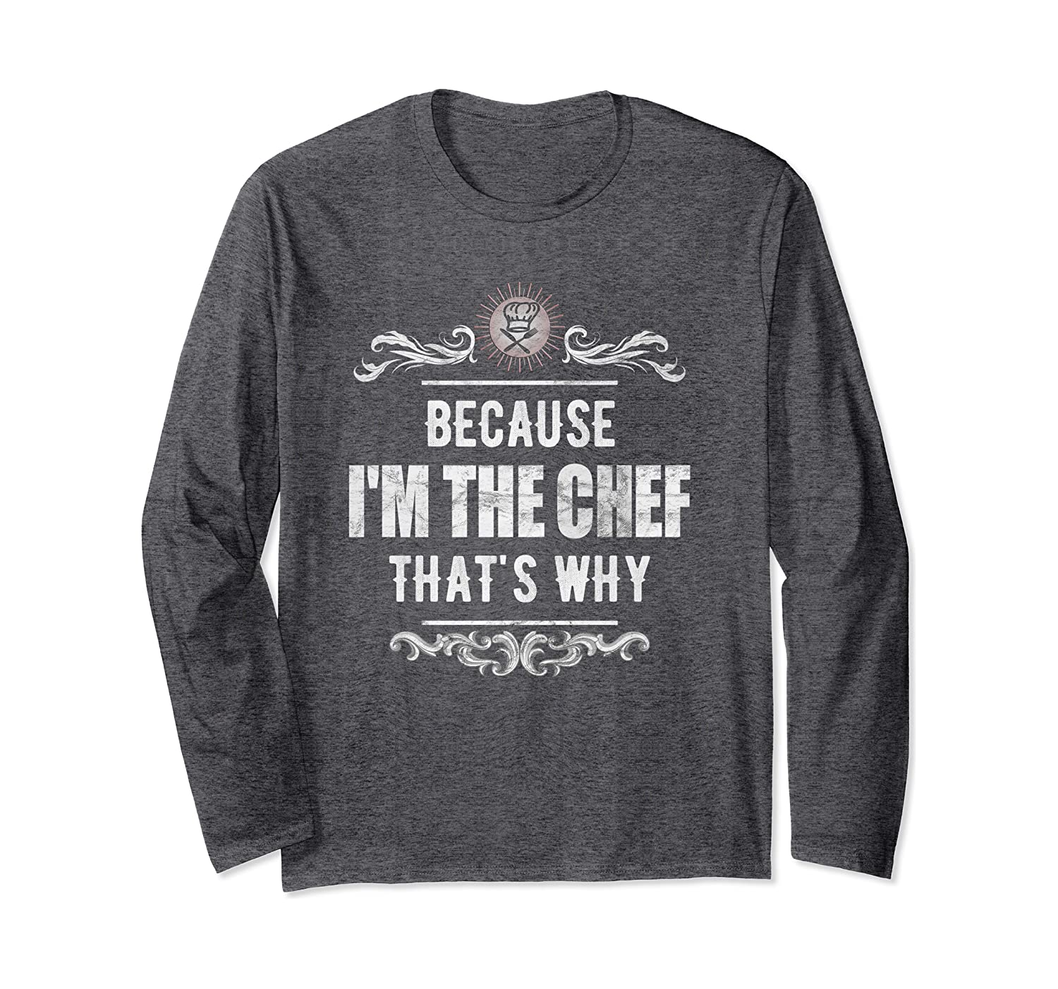 Because I'm The Chef That's Why Chef Cooking Gift Long Sleeve T-Shirt