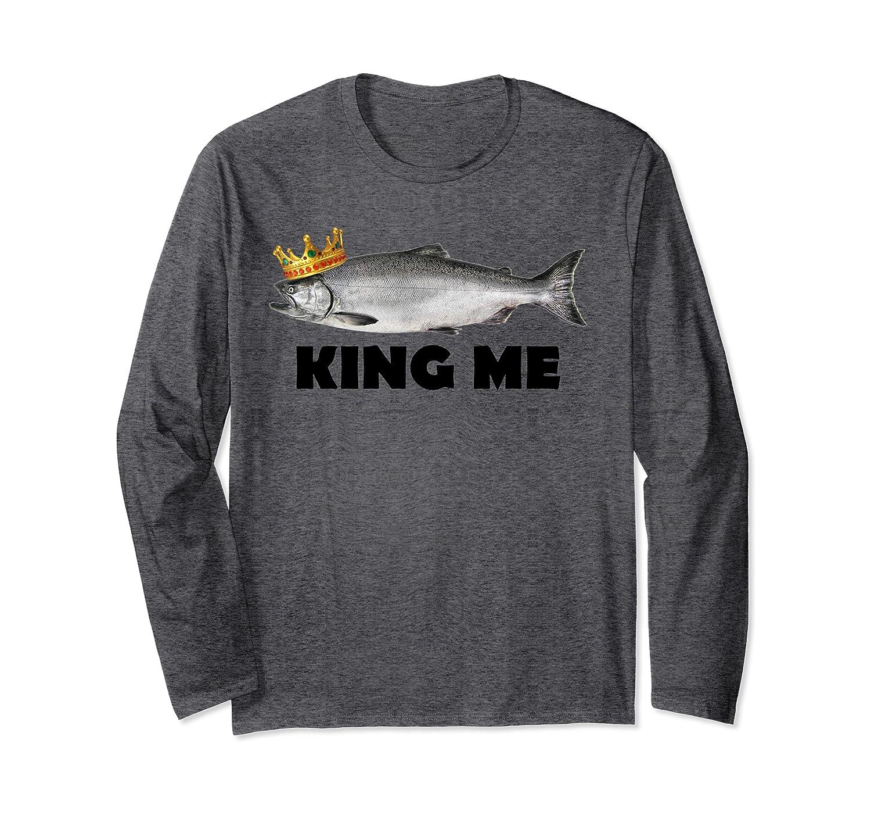 King Me Salmon Fishing Long Sleeve T-Shirt