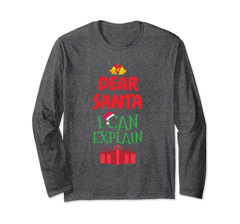 Dear Santa I Can Explain – Sincerely Meant Apology Long Sleeve T-Shirt