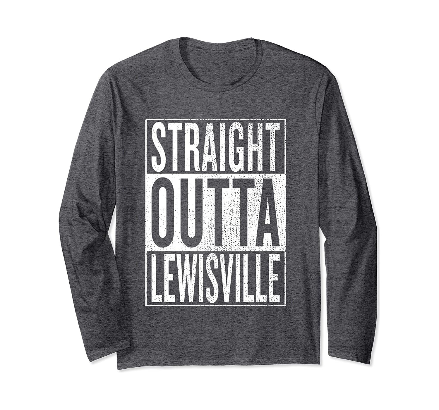 Straight Outta Lewisville Great Travel Outfit & Gift Idea Long Sleeve T-Shirt
