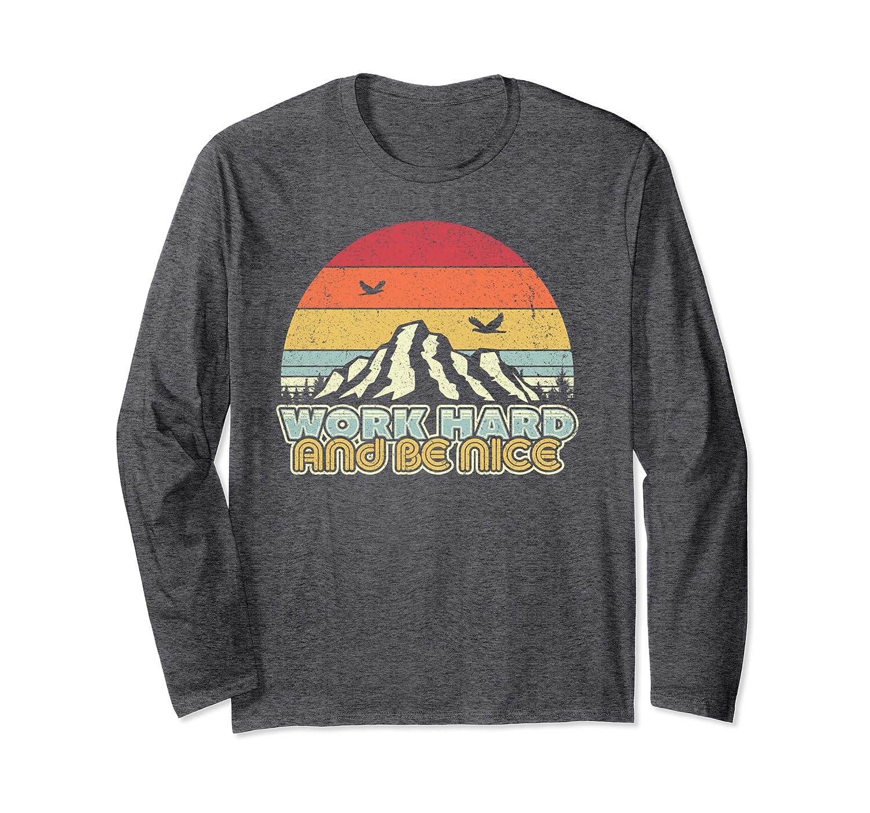 Work Hard And Be Nice Shirt. Retro Style Mindfulness Long Sleeve T-Shirt