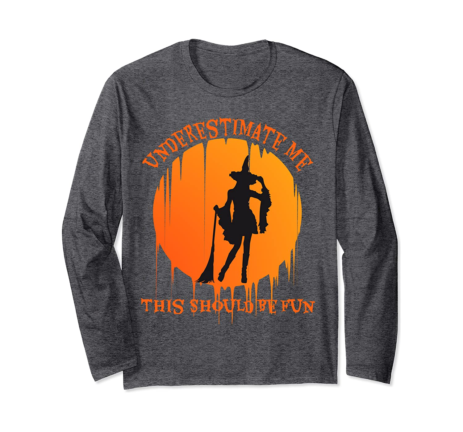 Womens Funny Witch Halloween Underestimate Me That'll Be Fun Long Sleeve T-Shirt