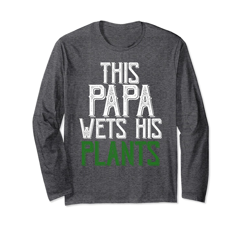 Gardening Gifts For Grandpa This Papa Wets His Plants Shirt Long Sleeve T-Shirt