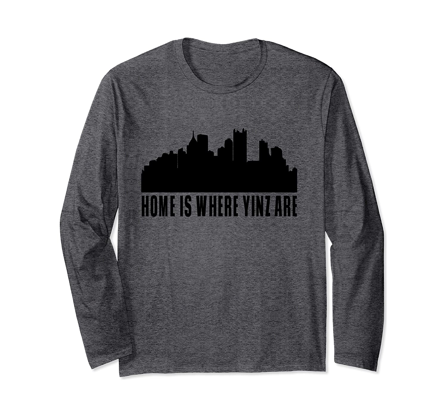 Pittsburgh Gifts - Home is where yinz are Long Sleeve T-Shirt