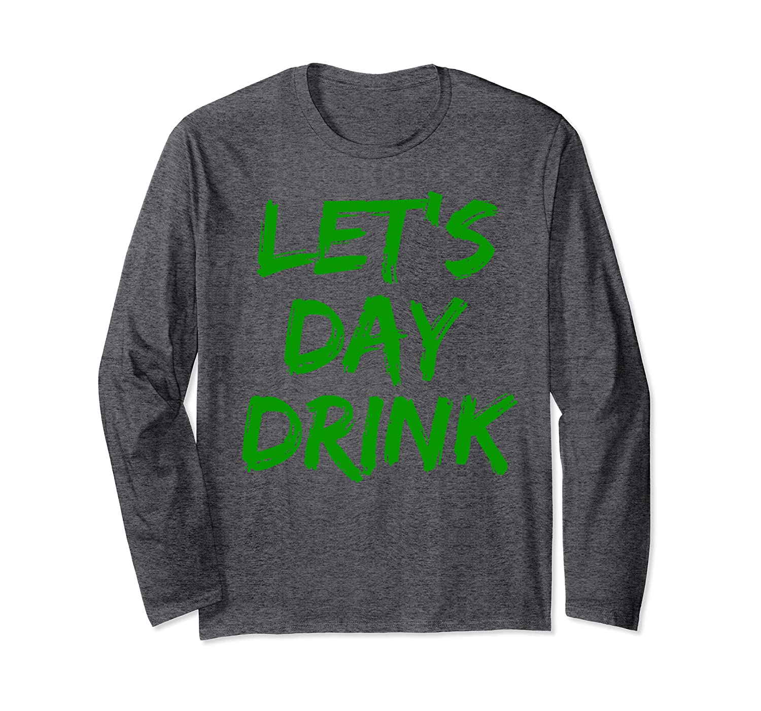 Green St. Patrick's Day Drinking Quote Funny Let's Day Drink Long Sleeve T-Shirt-Yolotee