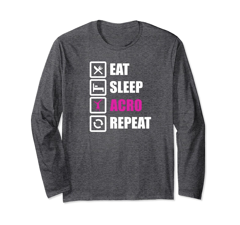 Acro Shirt Eat Sleep Acro Repeat Gymnasts  Long Sleeve T-Shirt