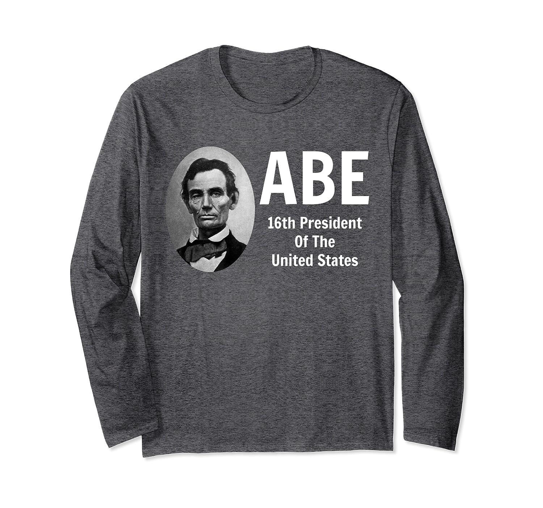 Honest Abe Lincoln 16th President Abraham Railsplitter  Long Sleeve T-Shirt