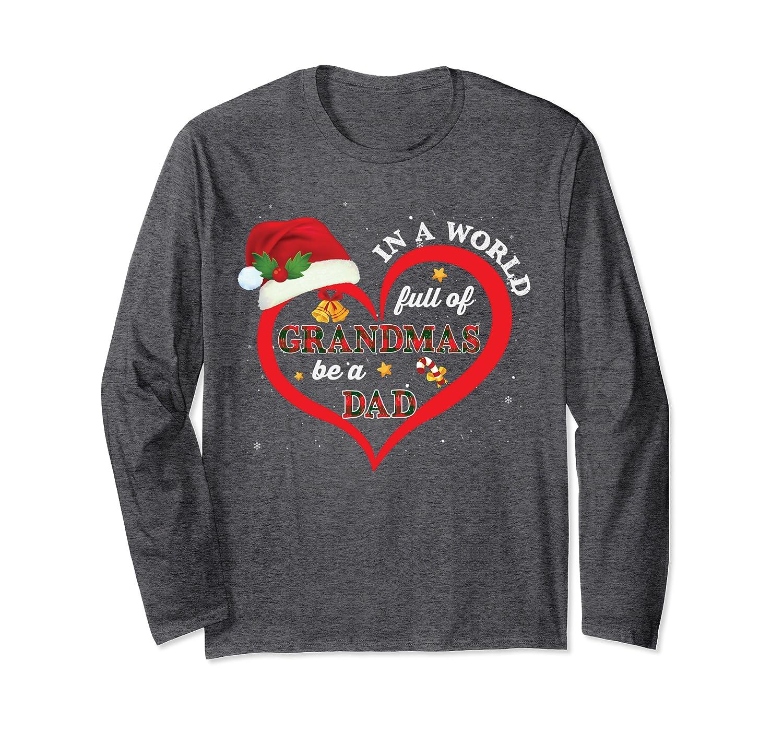 In A World Full Of Grandmas Be A Dad Sunflower Christmas Long Sleeve T-Shirt-Awarplus
