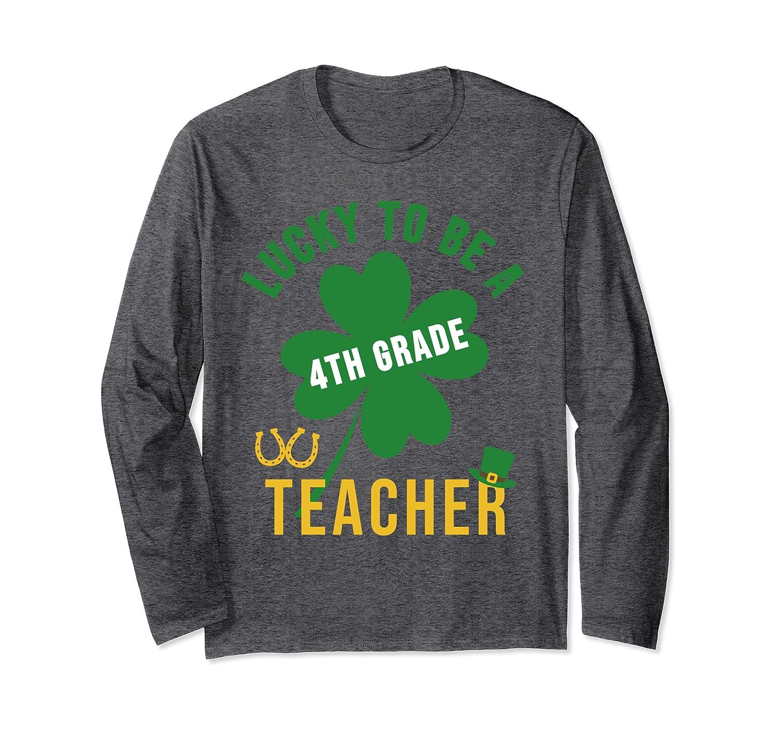Lucky Teacher St Patricks Day 4th Grade Teacher Shirt Long Sleeve T-Shirt-Yolotee