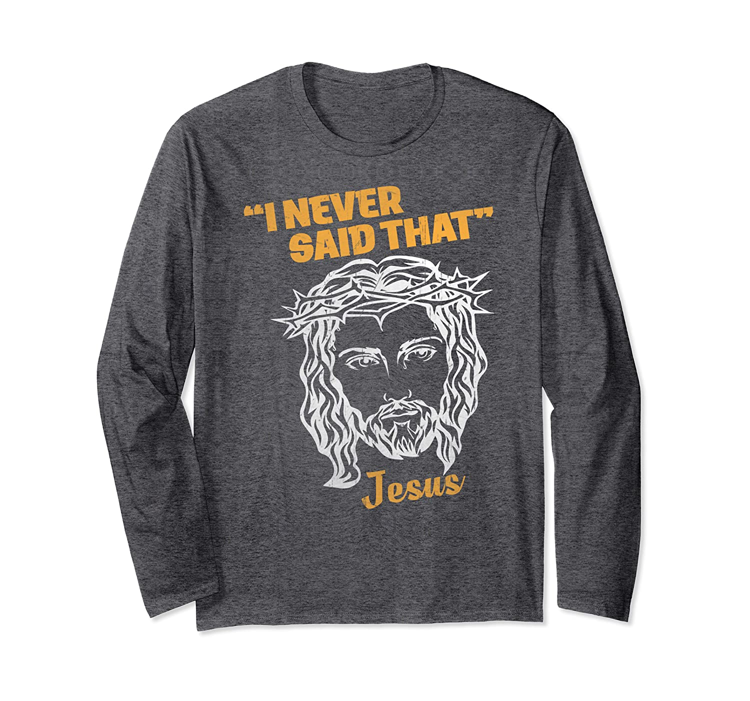 Funny Religious Christian Gift – I Never Said That Jesus Long Sleeve T-Shirt