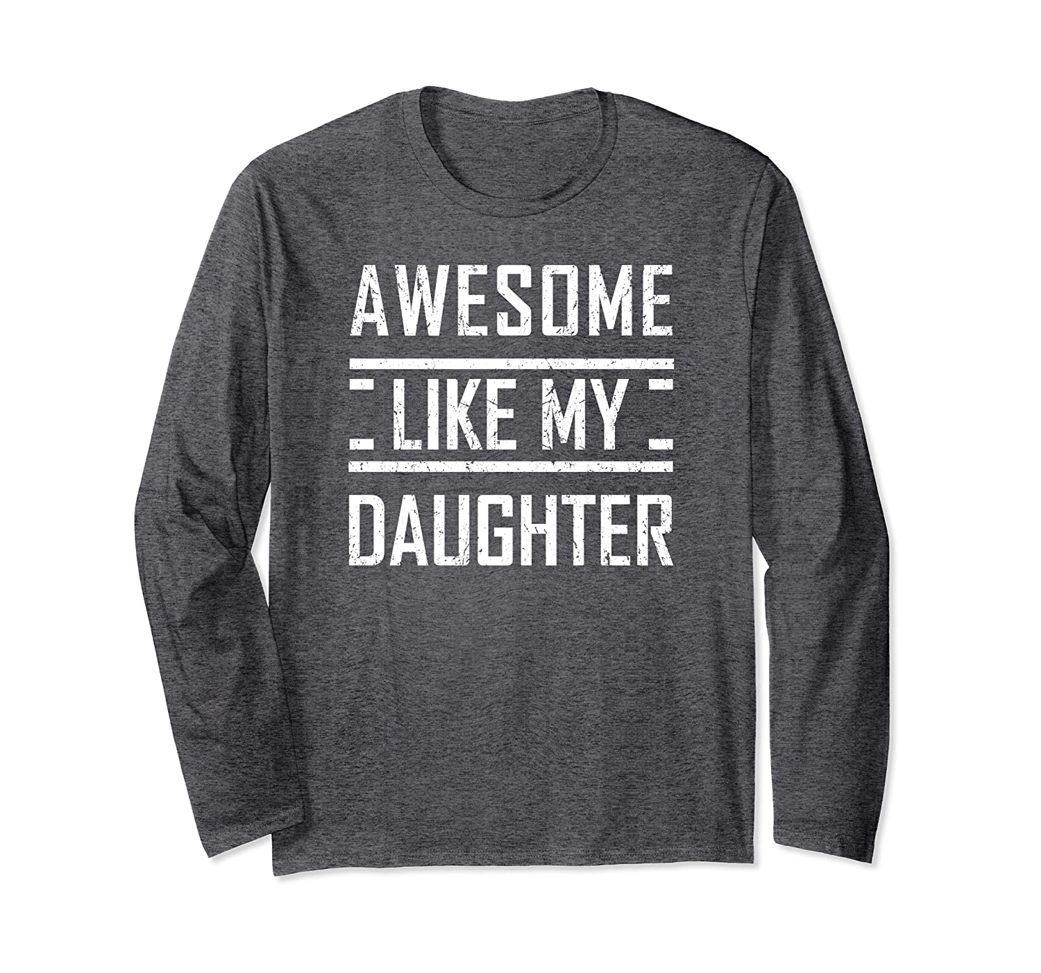 AWESOME LIKE MY DAUGHTER Great Mens Father's Day Gift Dad Long Sleeve T-Shirt-Awarplus