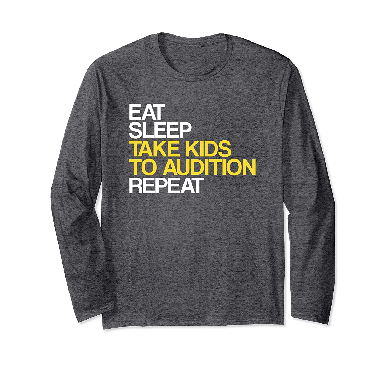 Eat Sleep Take Kids To Audition Repeat Theatre Long Sleeve T-Shirt