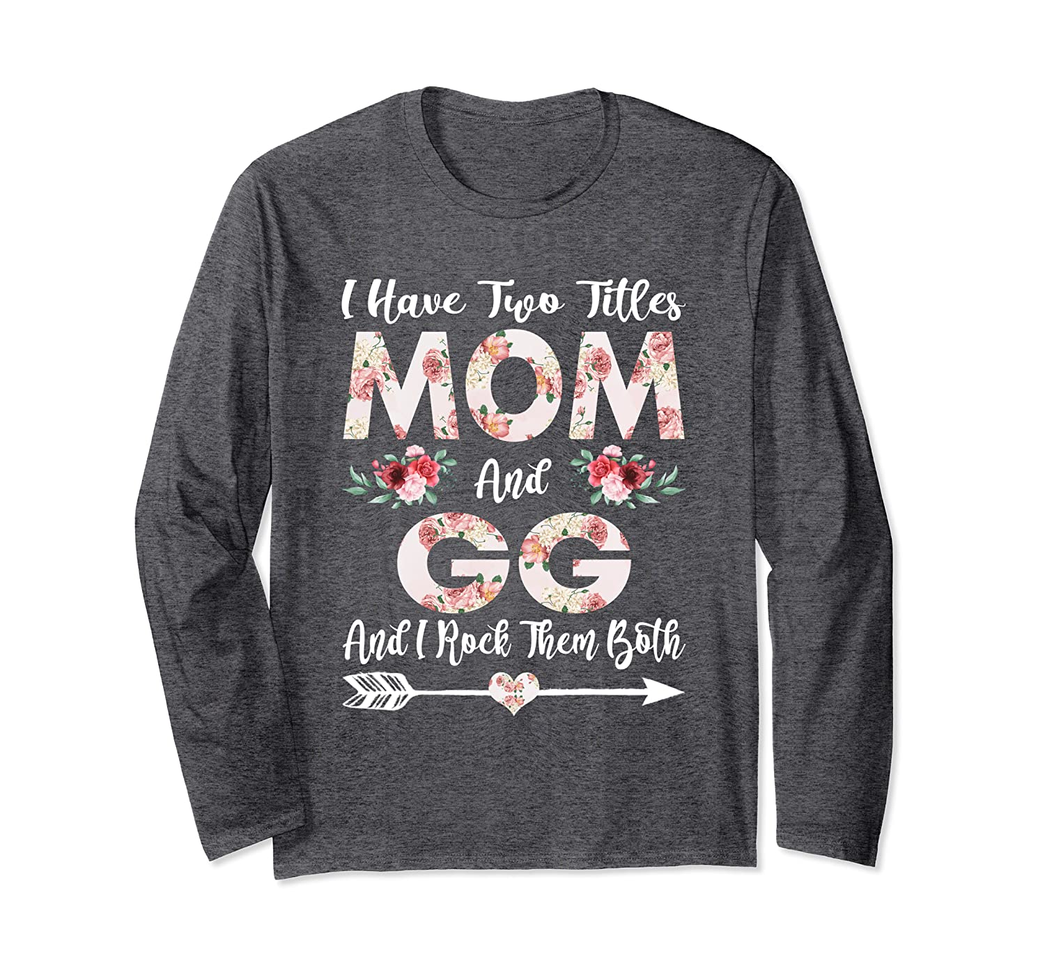 I Have Two Titles Mom And GG Flowers Mother's Day Long Sleeve T-Shirt-Awarplus