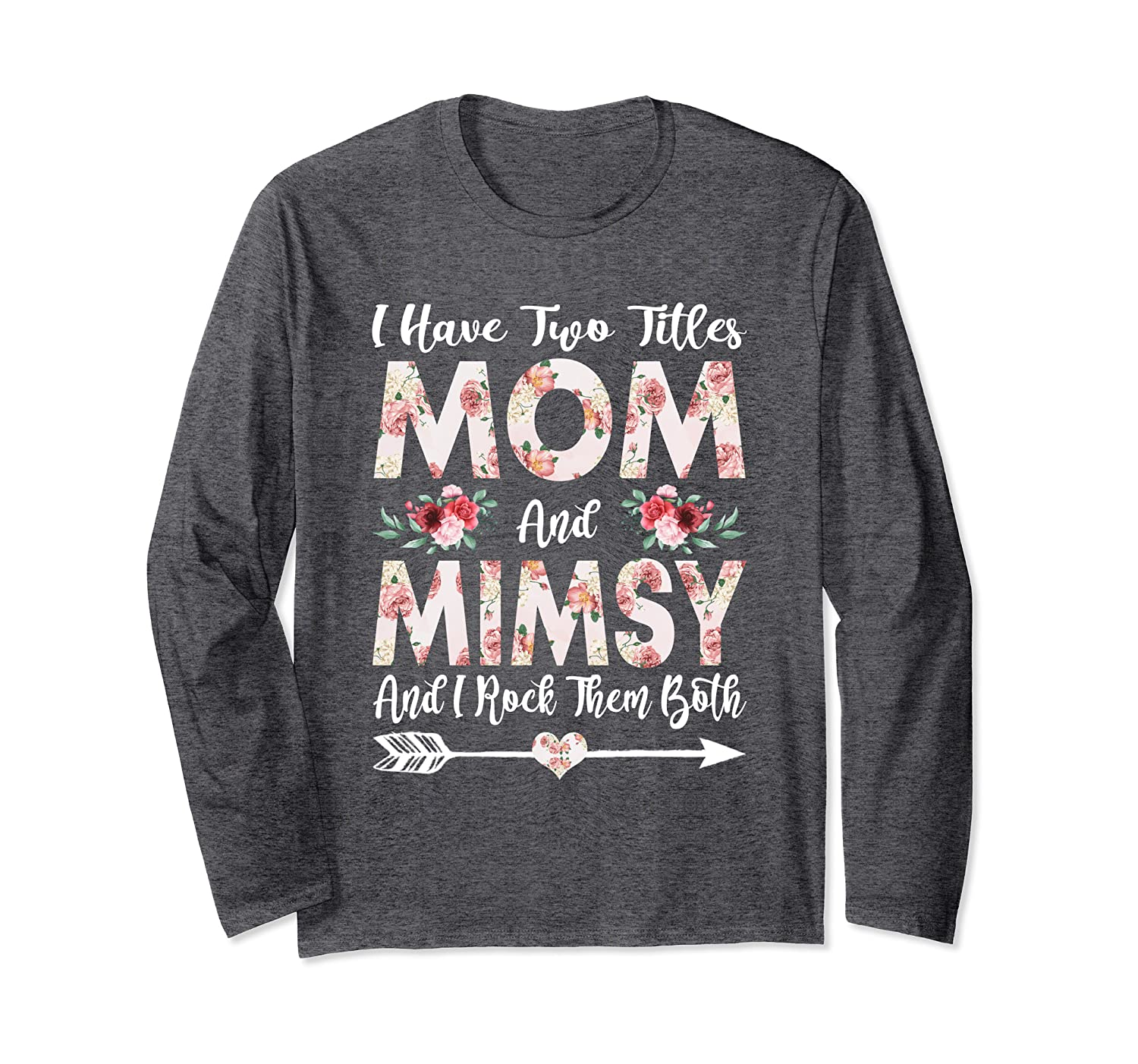 I Have Two Titles Mom And Mimsy Flowers Mother's Day Long Sleeve T-Shirt-Awarplus