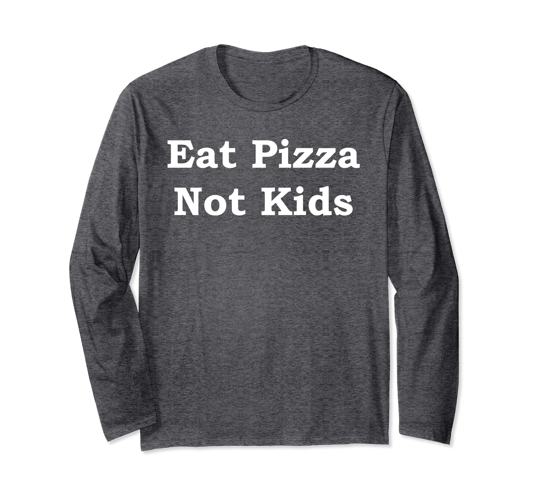Eat Pizza Not Kids Long Sleeve T-Shirt-SFL