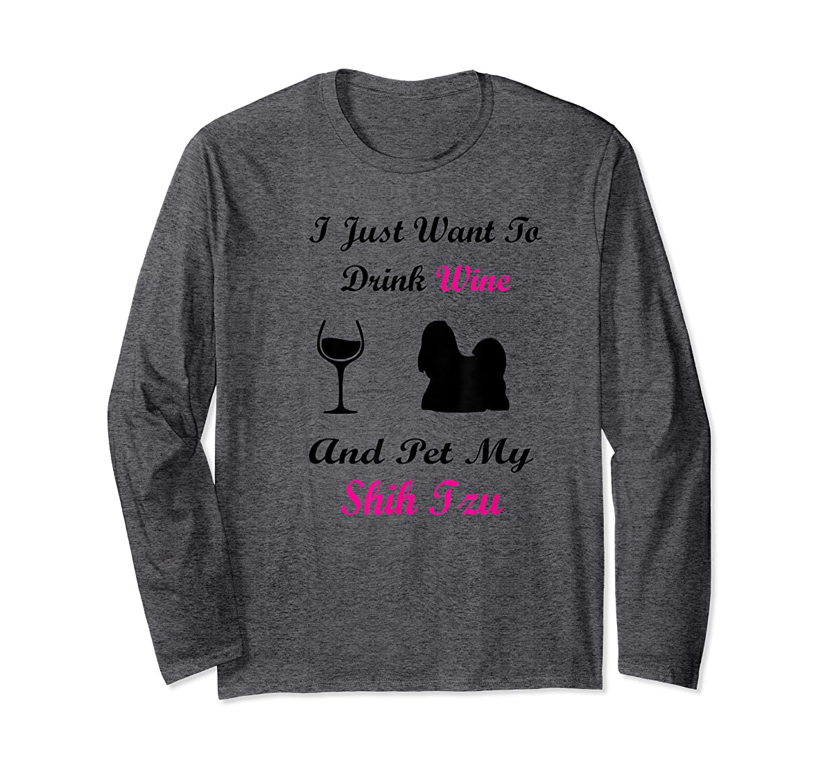 I Just Want To Drink Wine and Pet My Shih Tzu Shirt Dog Love-Long Sleeve-Dark Heather