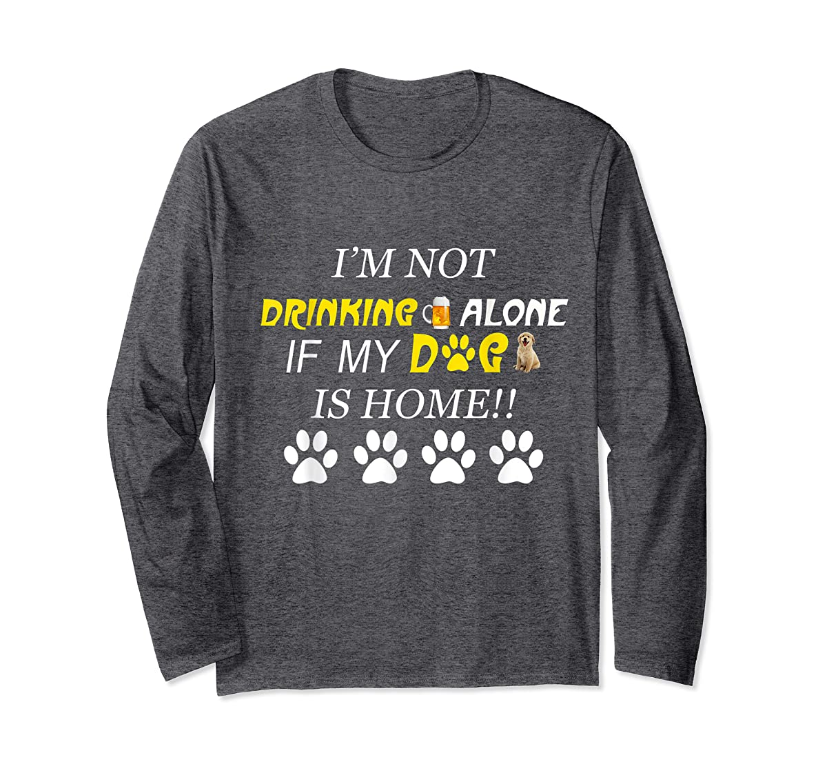 I'm Not Drinking Alone If My Dog Is Home Shirt Family Lover-Long Sleeve-Dark Heather