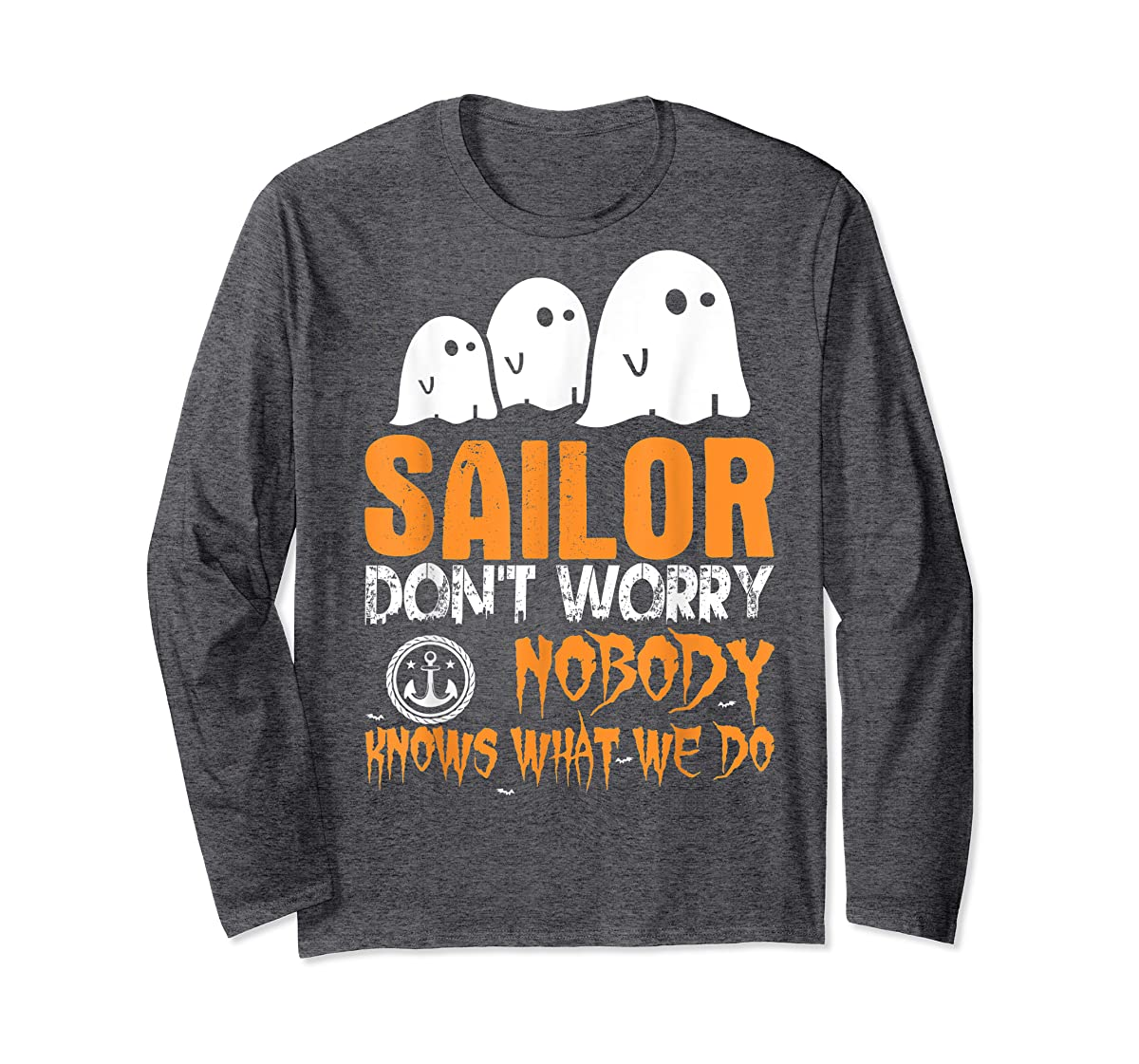 Sailor Nobody Knows What We Do Halloween T-Shirt-Long Sleeve-Dark Heather