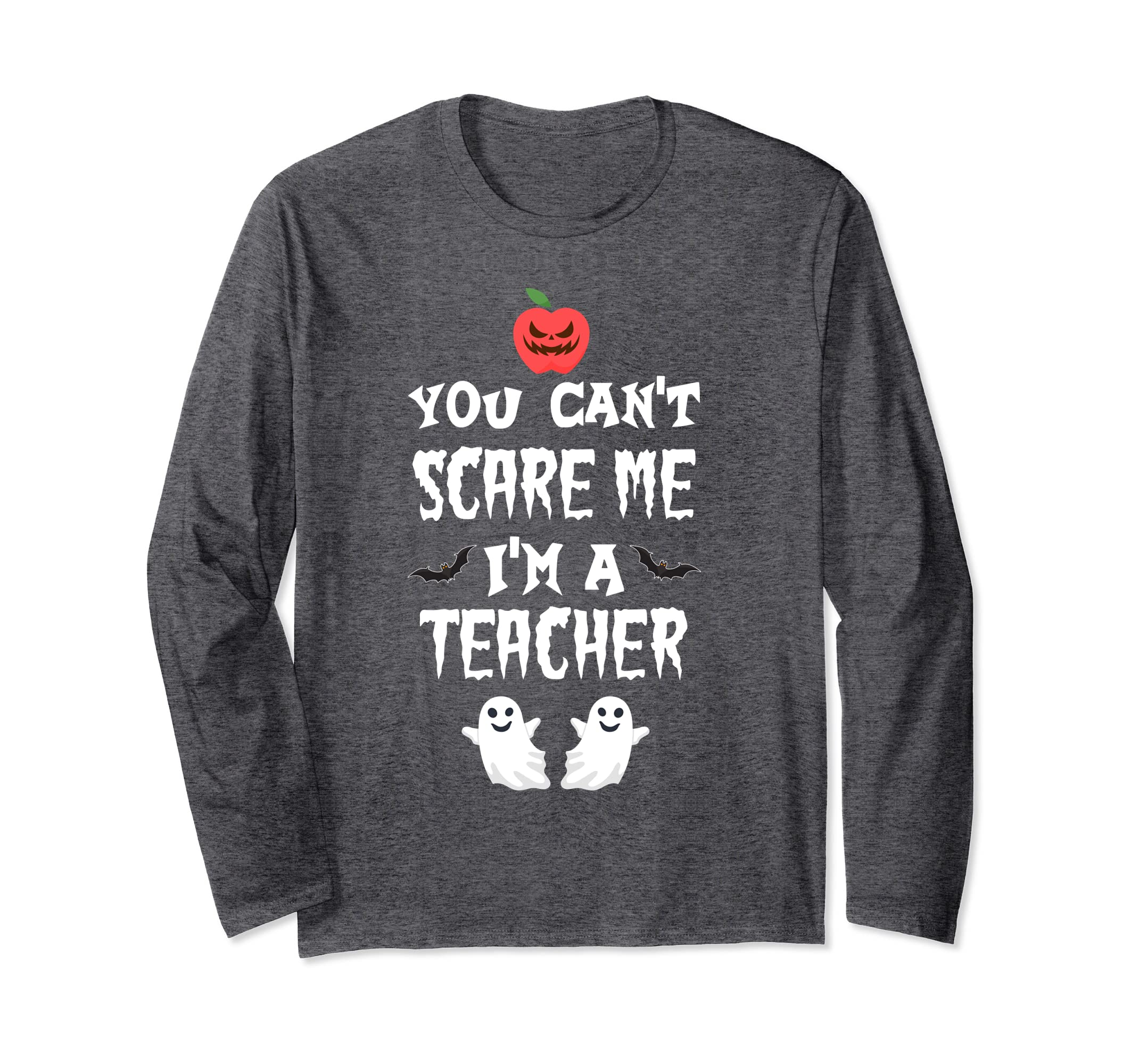 YOU CAN'T SCARE ME I'M A TEACHER LONG SLEEVE SHIRT-Awarplus