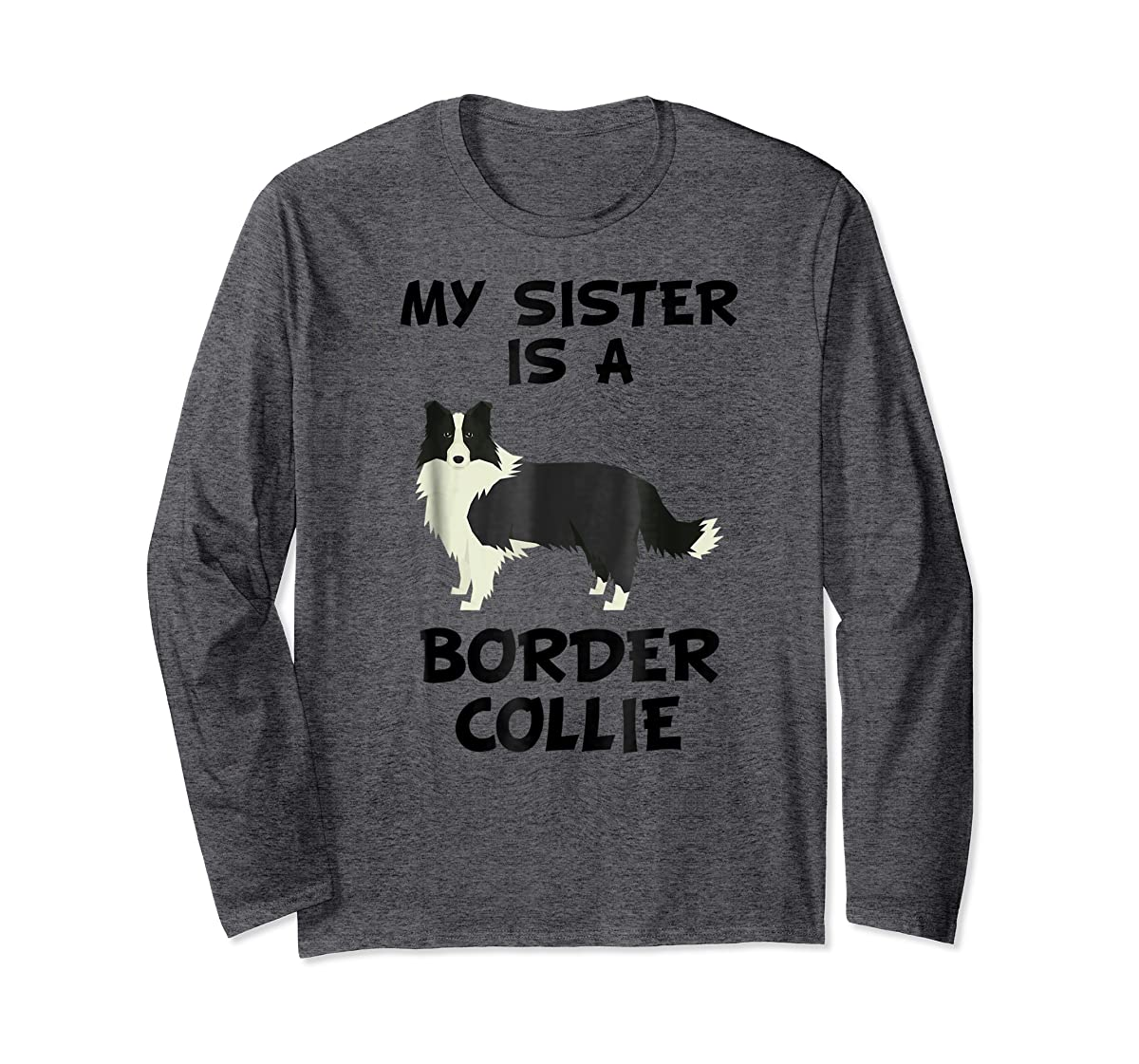 My Sister Is A Border Collie Dog Owner T-Shirt-Long Sleeve-Dark Heather