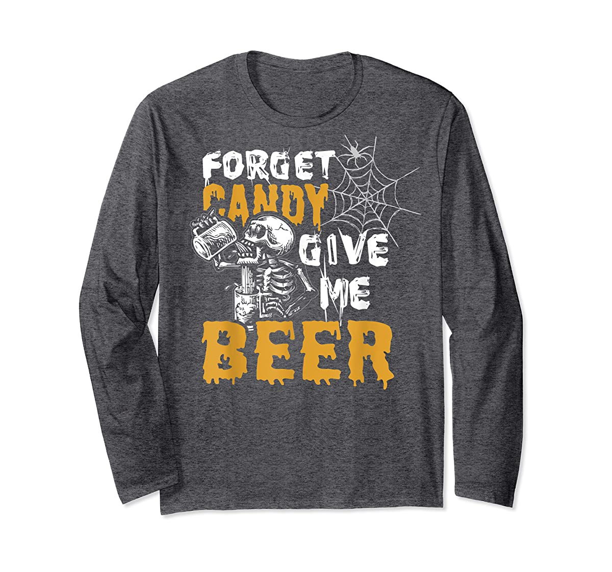 Forget Candy Give me Beer shirt Halloween Shirt gifts T-Shirt-Long Sleeve-Dark Heather