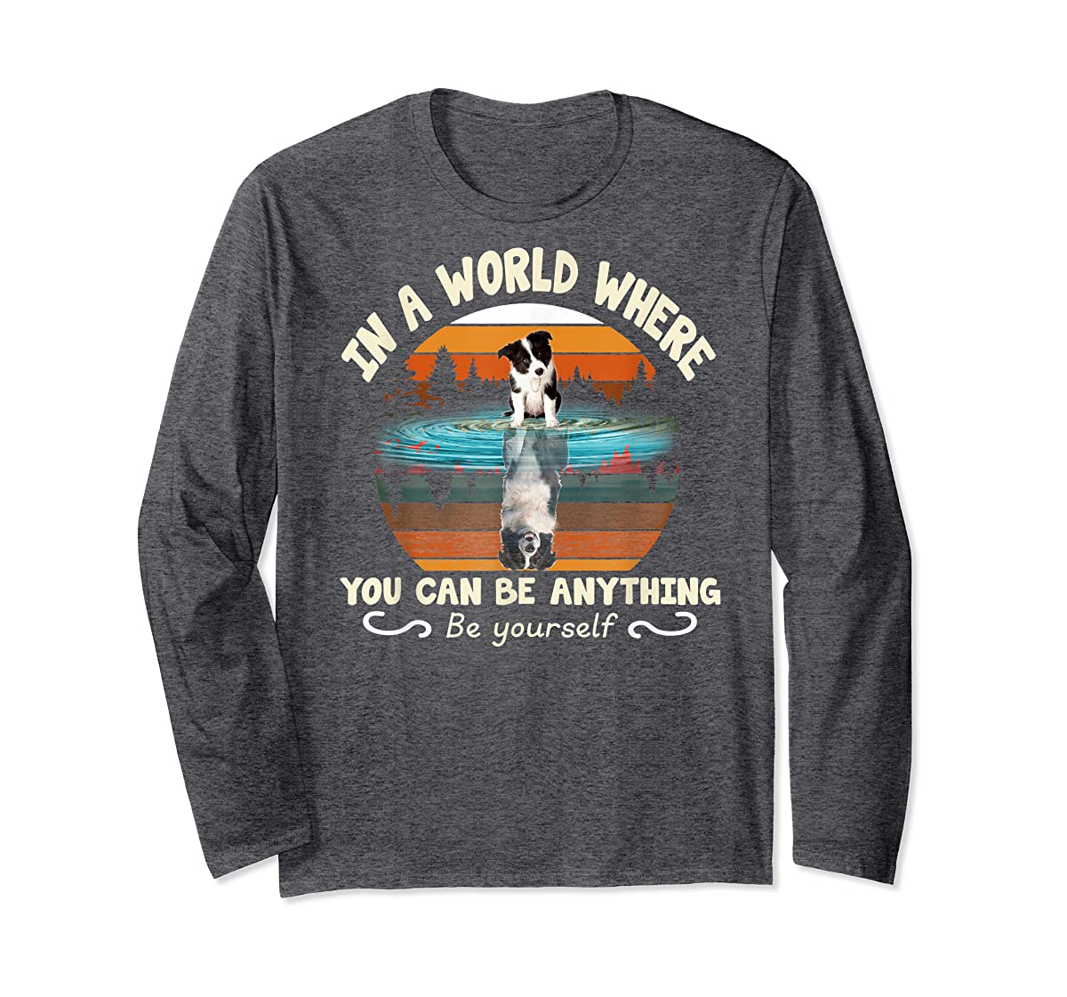 In A World Where You Can Be Anything Border Collie Tshirt-Long Sleeve-Dark Heather