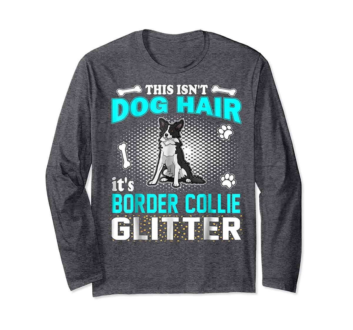 This Isn't Dog Hair It's Border Collie Glitter T-Shirt-Long Sleeve-Dark Heather