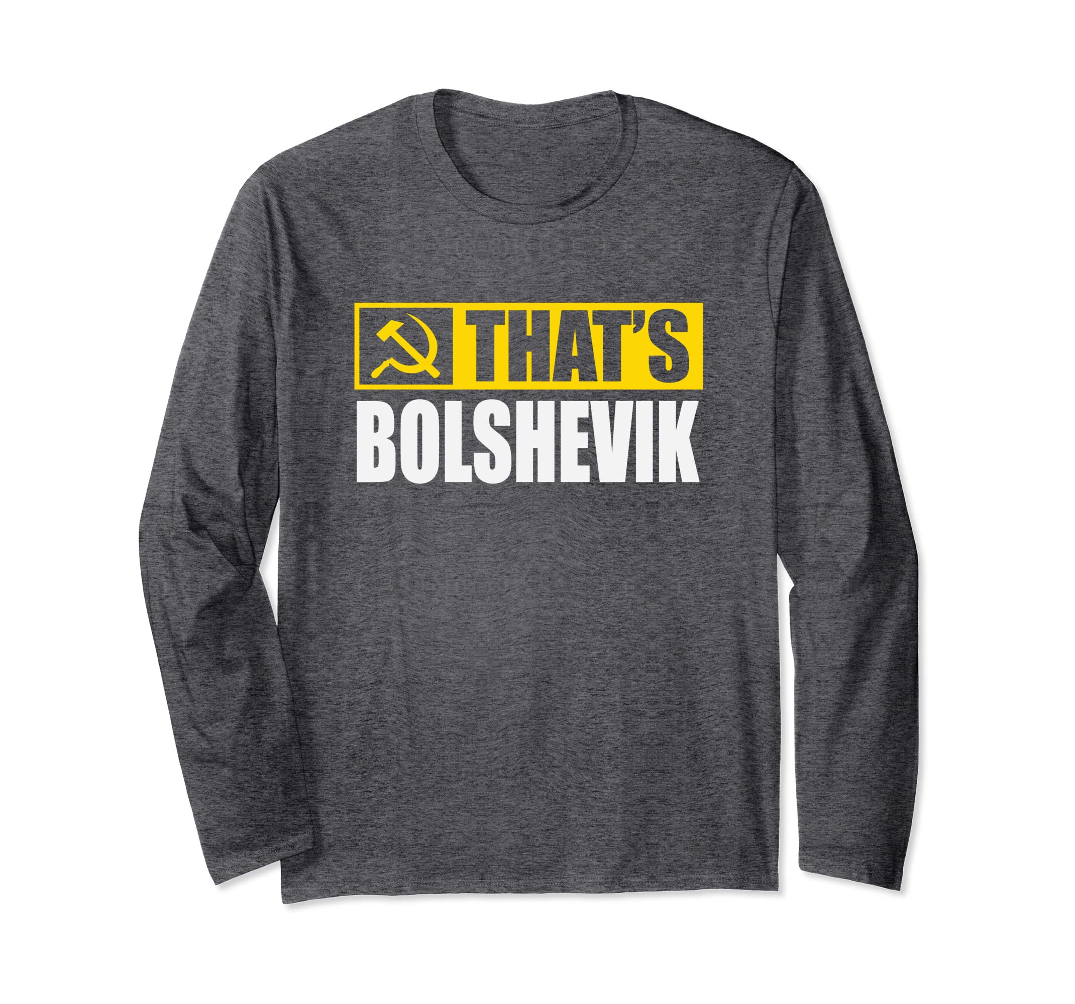 ffaeacf07e3 Amazon.com: That's Bolshevik USSR Russian Hammer And Sickle Long Sleeve:  Clothing