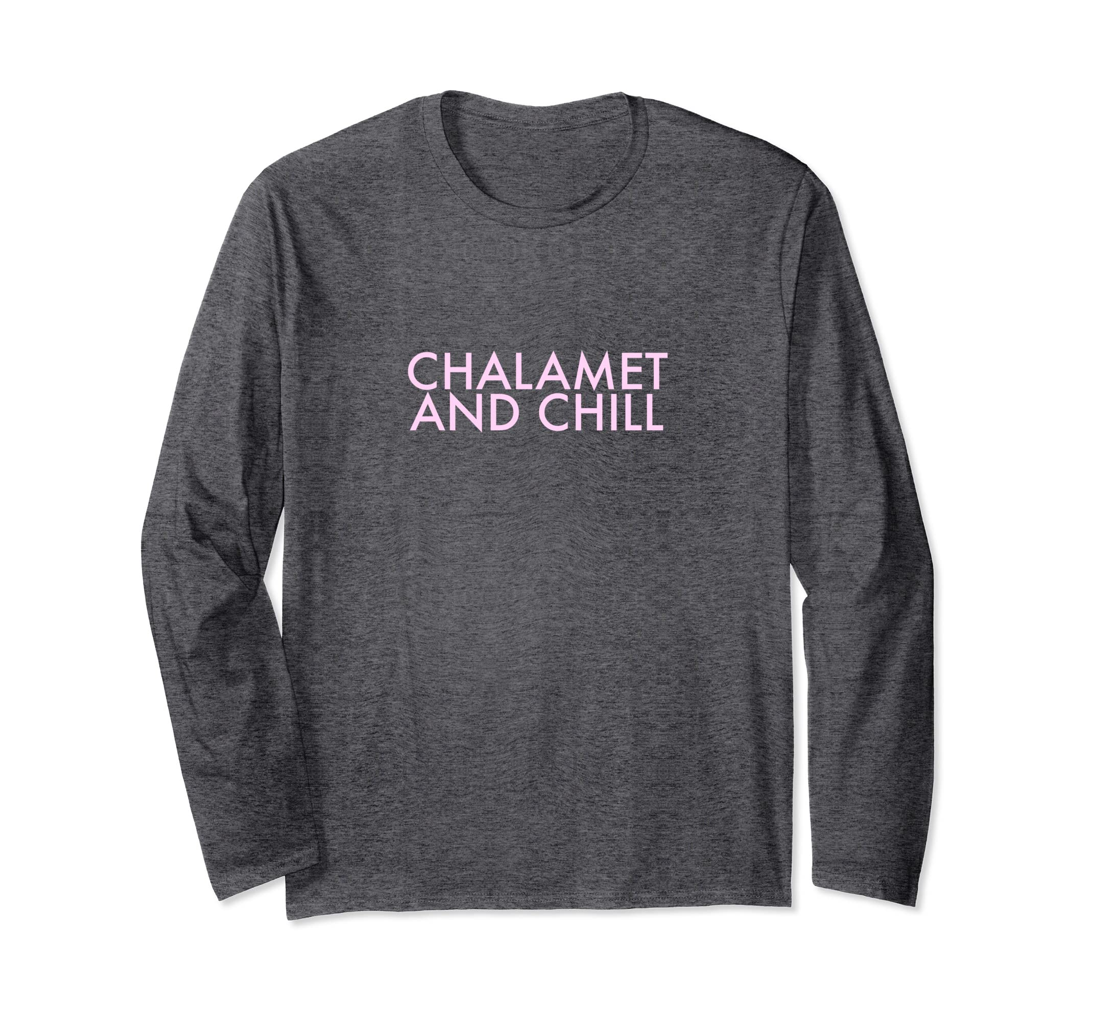 49c4d02504e Amazon.com: Chalamet and Chill Long Sleeve Shirt: Clothing