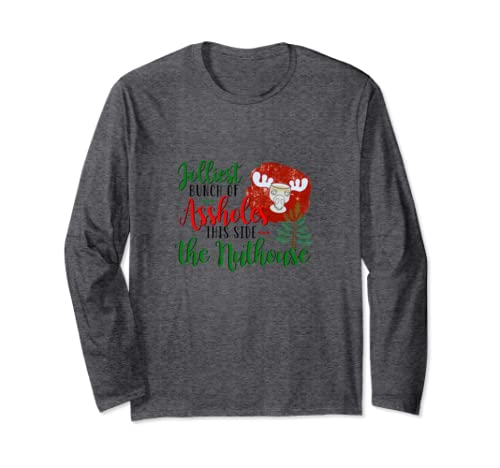 Christmas Jolliest Bunch Of A Holes This Side The Nuthouse Long Sleeve T Shirt