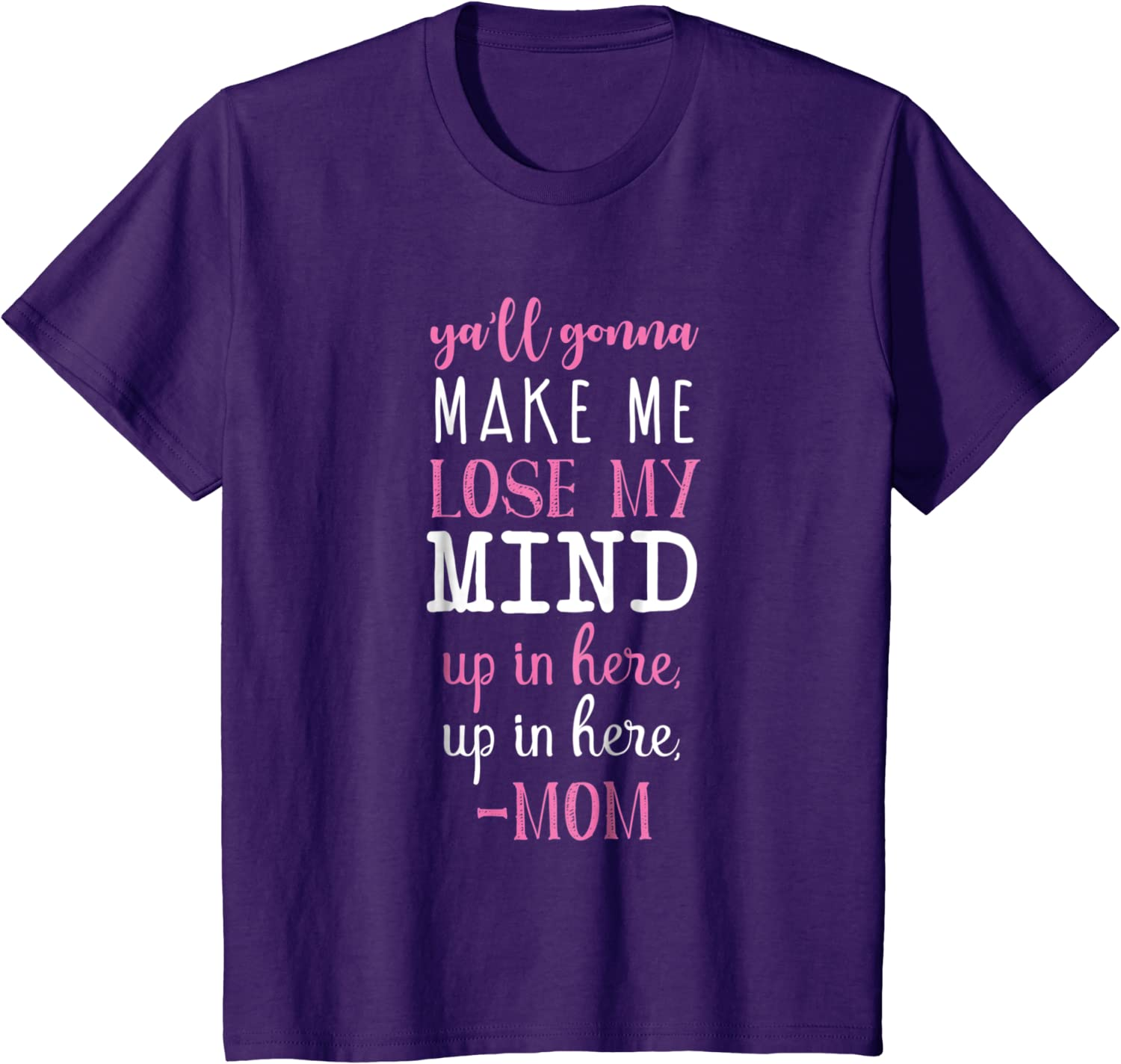 Women/'s Graphic Tee Mom Shirt Y/'all Gonna Make Me Lose My Mind Funny Shirt