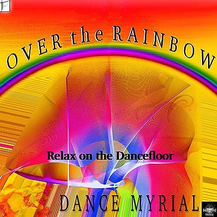 Over the Rainbow (Relax on the Dancefloor)