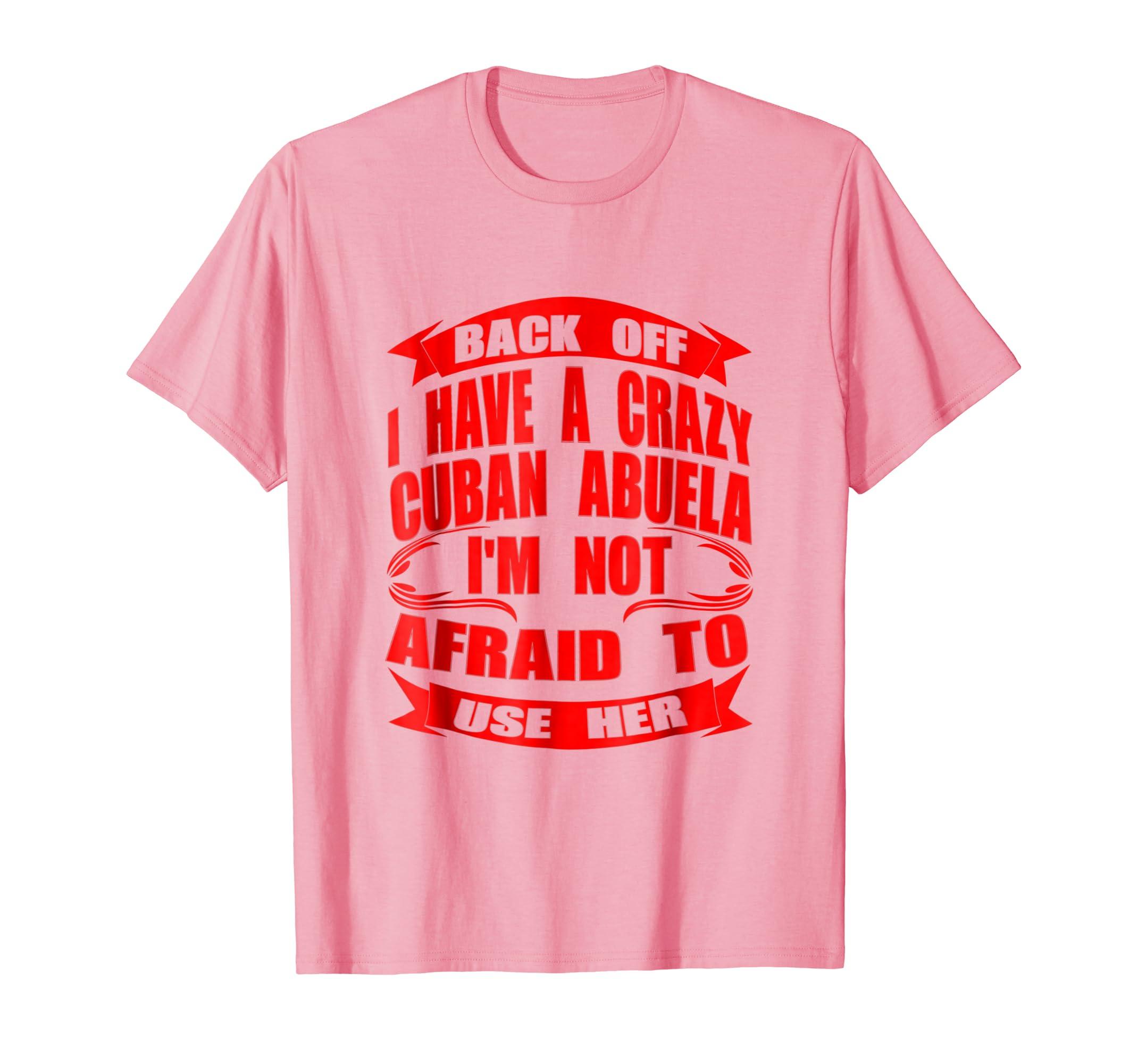 020b15a71d6 Amazon.com  Funny Back Off I Have A Crazy Cuban Abuela T-shirt Cuba   Clothing