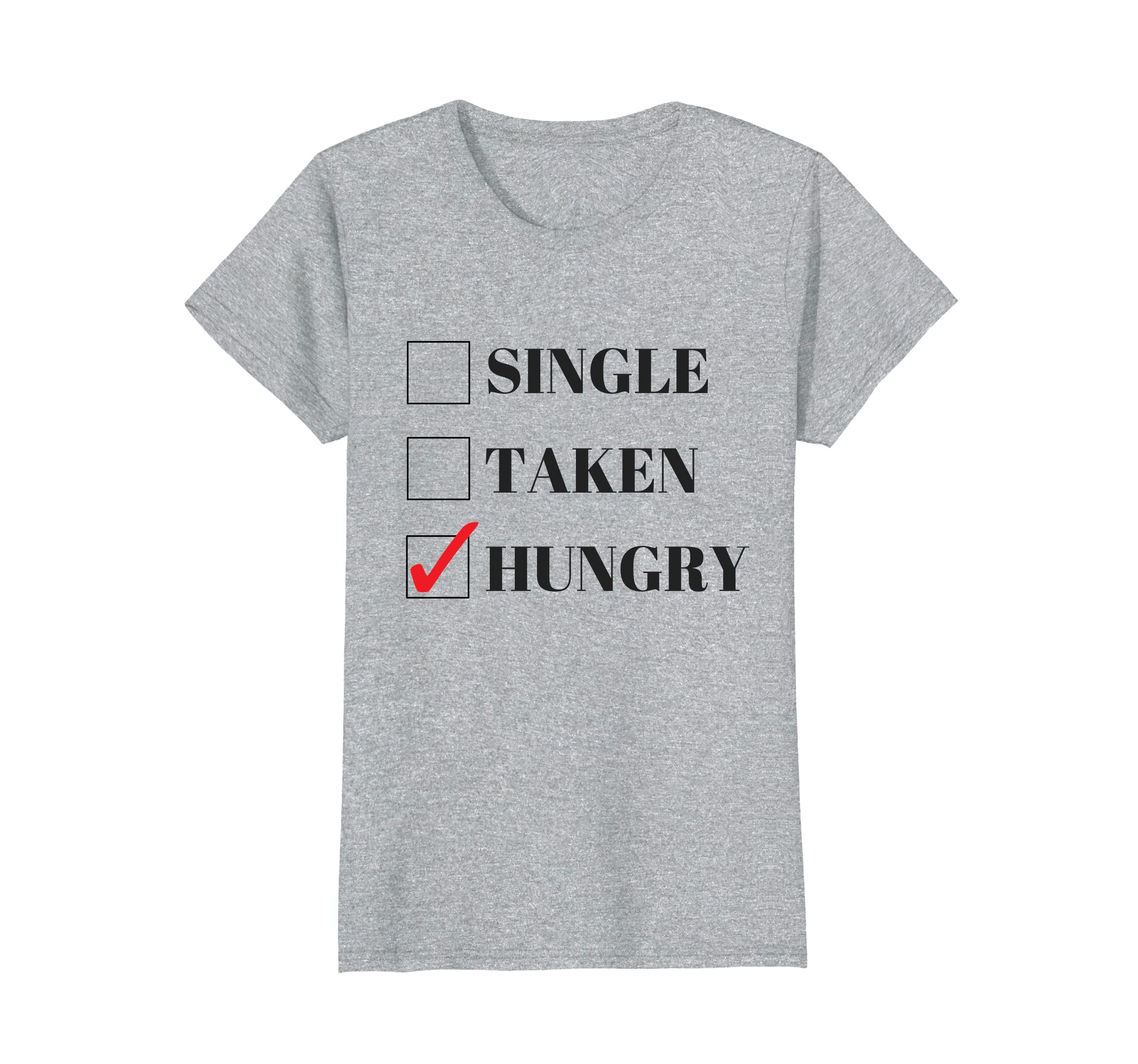 efb786e2611 Amazon.com: Single, Taken or Hungry Funny Valentines Day T-Shirt ...
