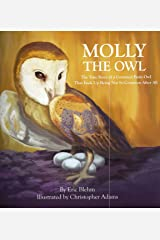 Molly the Owl: The True Story of a Common Barn Owl That Ends Up Being Not So Common After All Hardcover