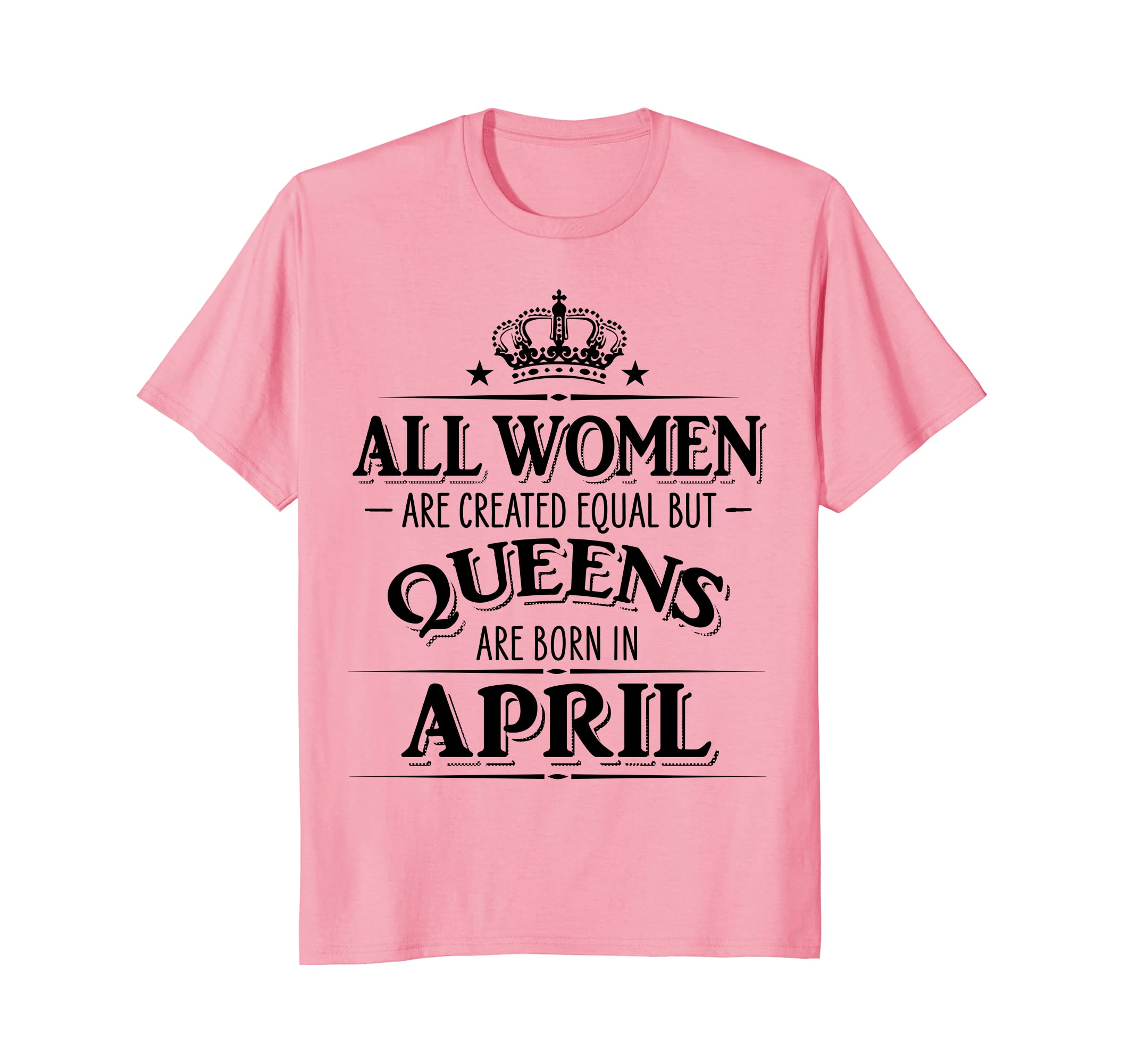 All Women Created Equal But Queens Are Born In APRIL Shirt-TH