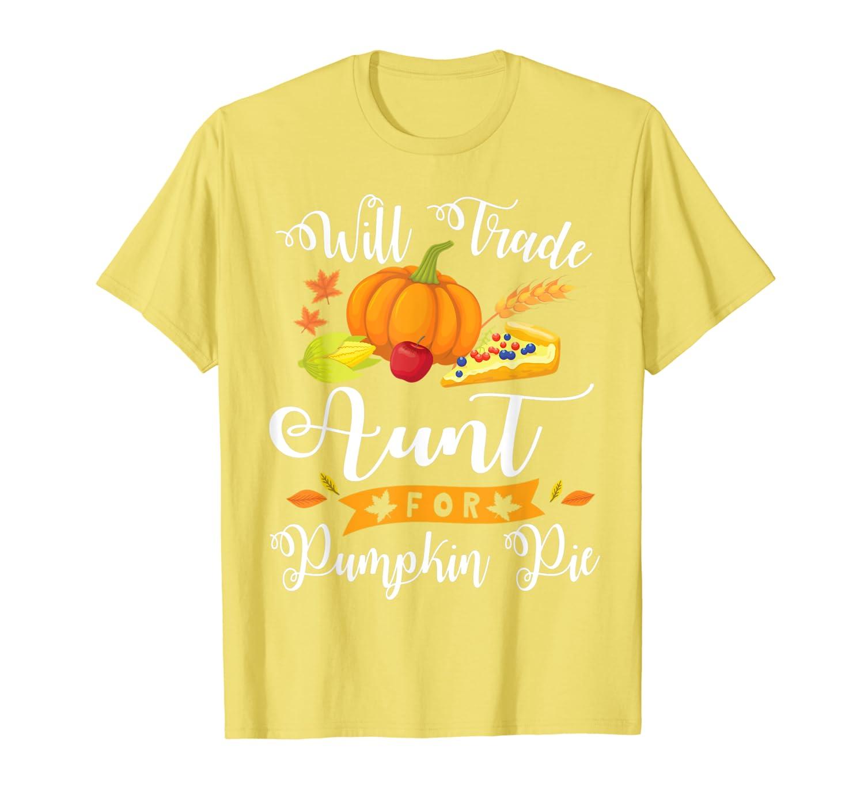 Will Trade Aunt For Pumpkin Pie Happy Niece Nephew Thankful T-Shirt