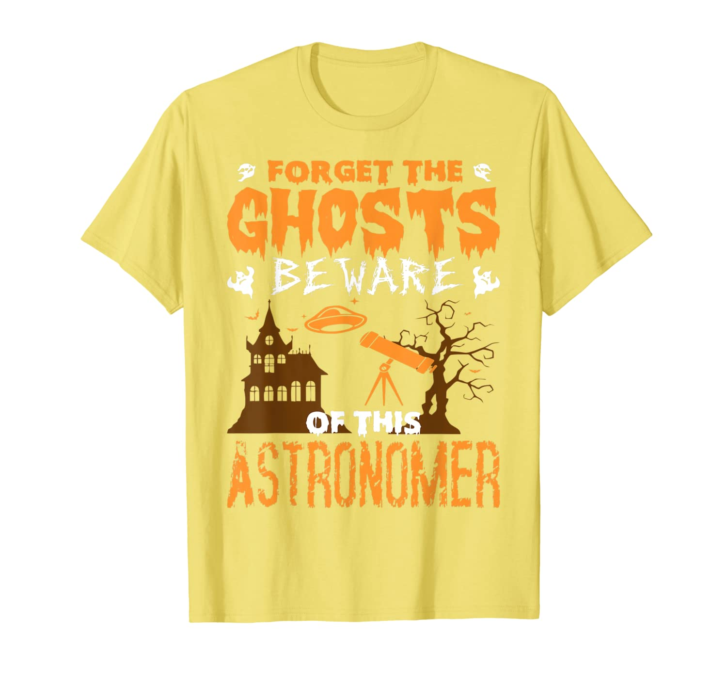 Forget Ghosts Beware Of Astronomer Halloween T-Shirt