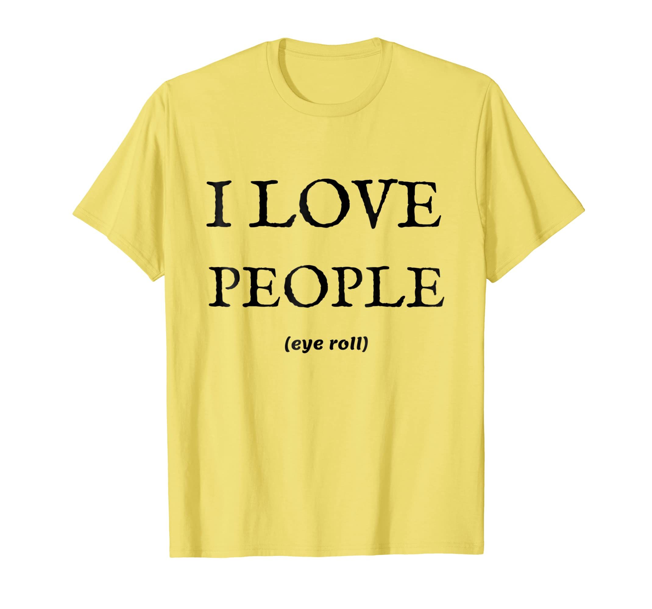 ca2894210 Amazon.com: I Love People Eye Roll Sarcastic Funny Introvert T-Shirt:  Clothing