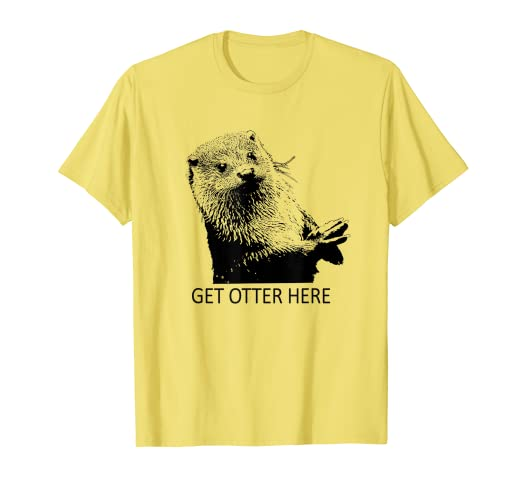 "202b4cc1e8 Image Unavailable. Image not available for. Color: Get Otter Here ""Get  Outta Here"" Tshirt - Fun Puns ..."