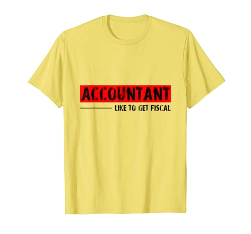 Accountant Like To Get Fiscal T-Shirt- Funny Bookkeeper Gift
