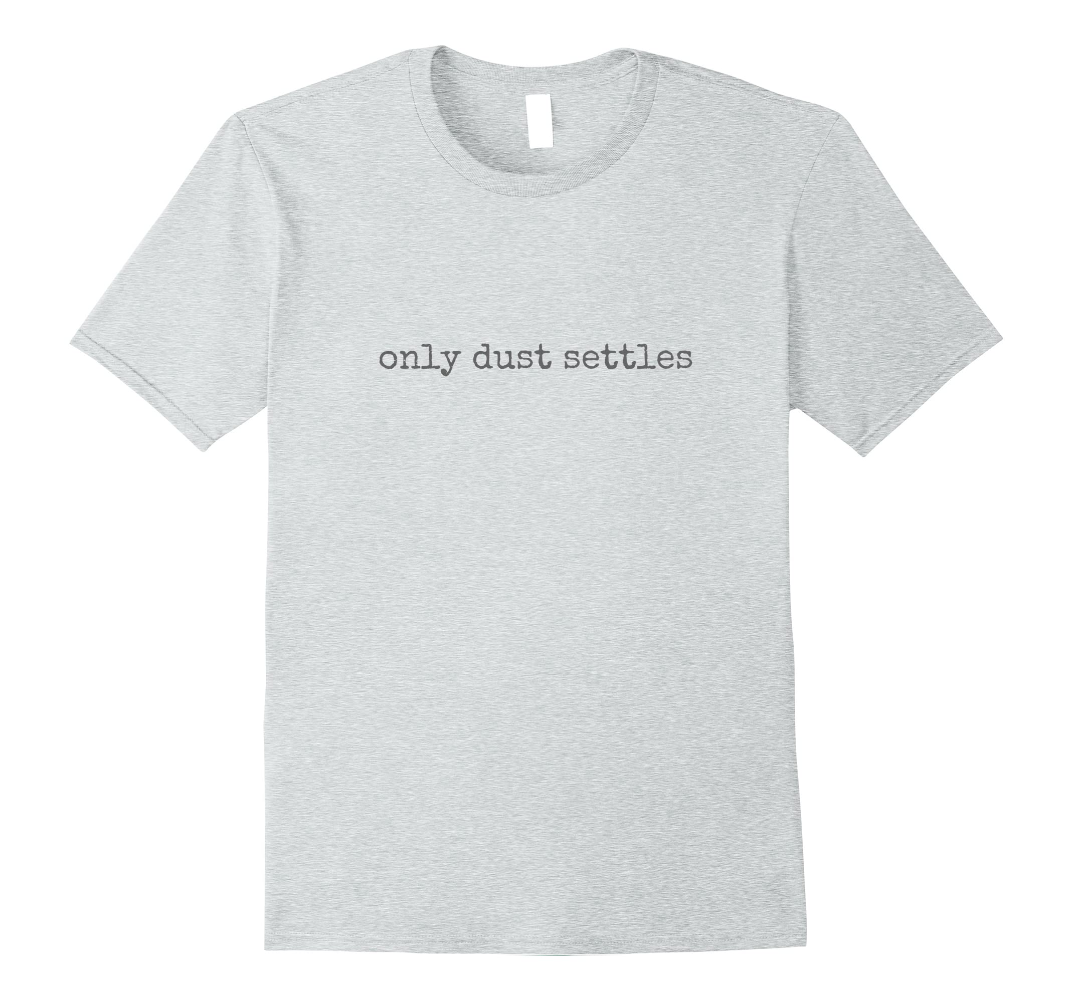 Only Dust Settles Tee Shirt-Veotee