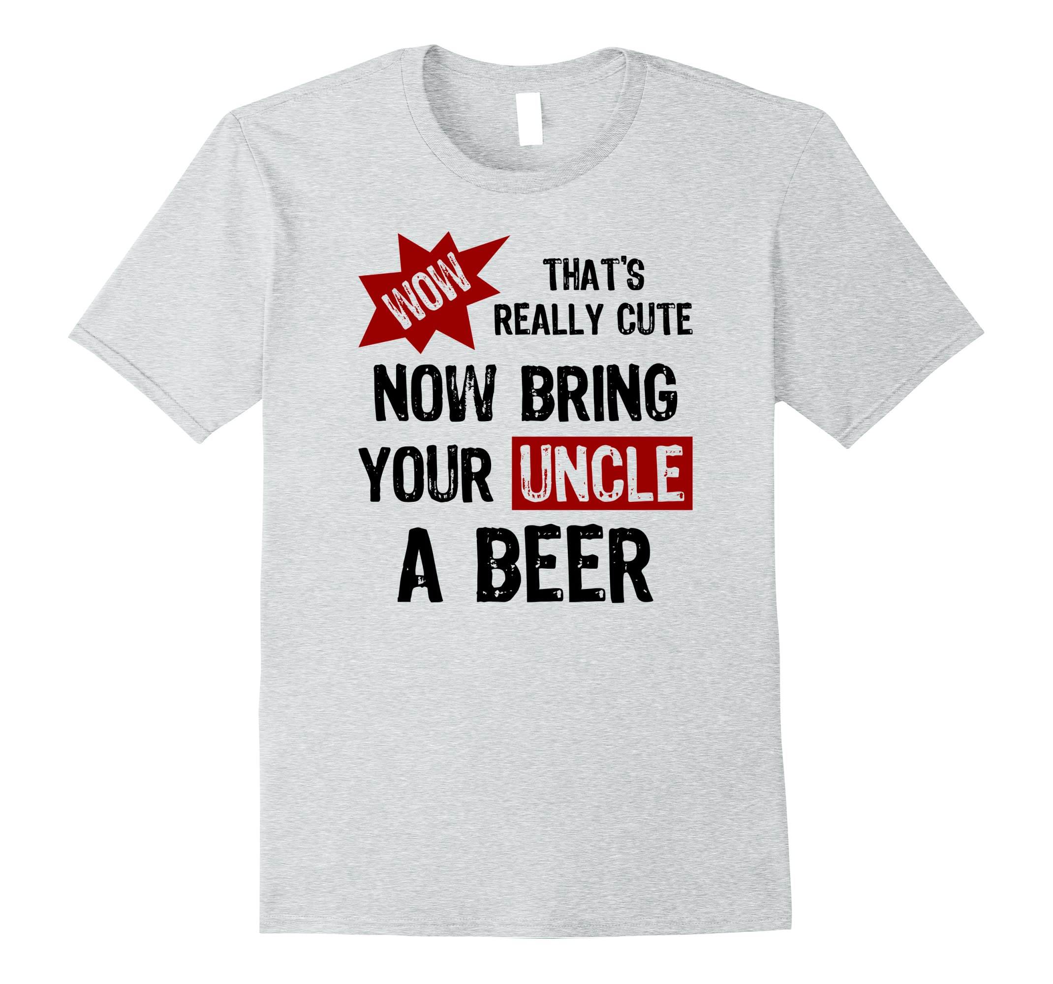 e2b0bc19db Mens Cute Now Bring Your Uncle A Beer Funny Uncles Shirt for Men-RT ...