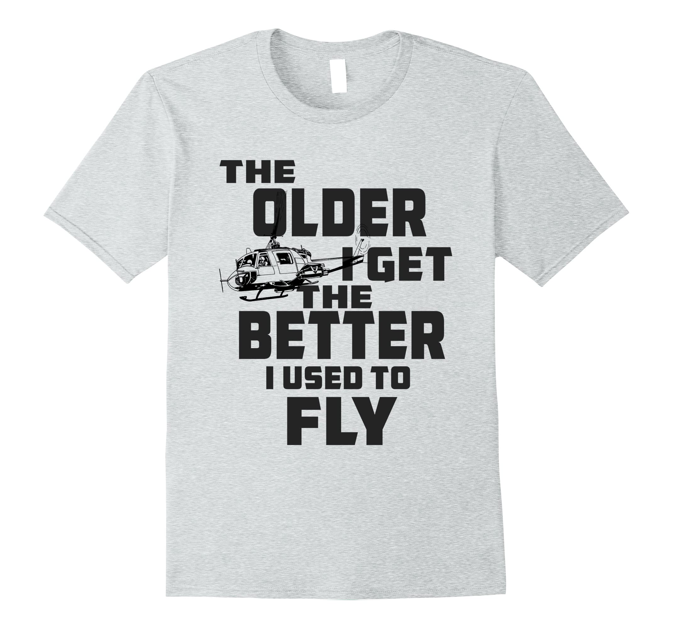 085f2d8c The Older I Get The Better I Used To Fly UH1 Funny Pilot Tee-RT ...