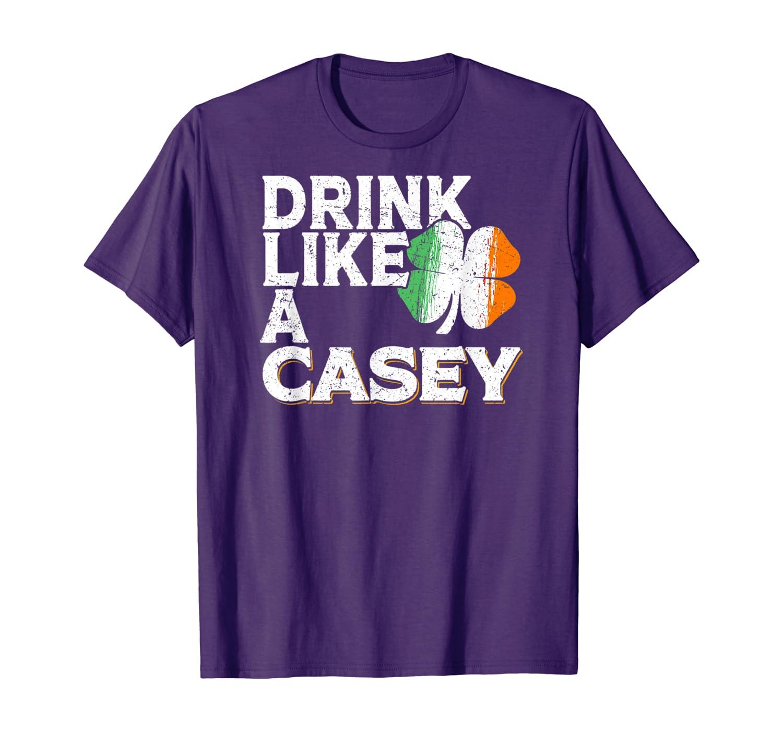 Drink Like a Casey St Patrick's Day Beer Irish Surname T-Shirt-Awarplus