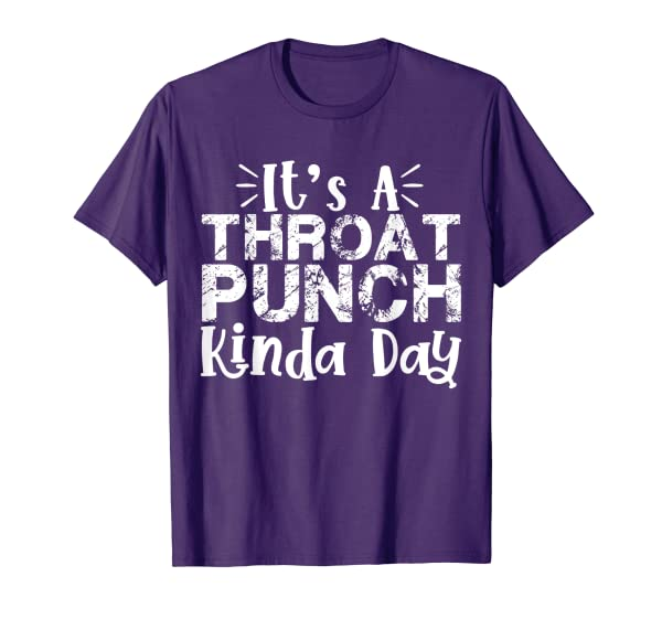 It's A Throat Punch Kinda Day Gift For Men Women and Kids T-Shirt