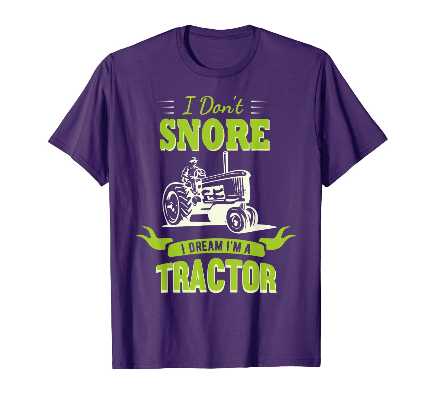 Funny I don't snore I dream I'm a Tractor for Men Women Kids T-Shirt