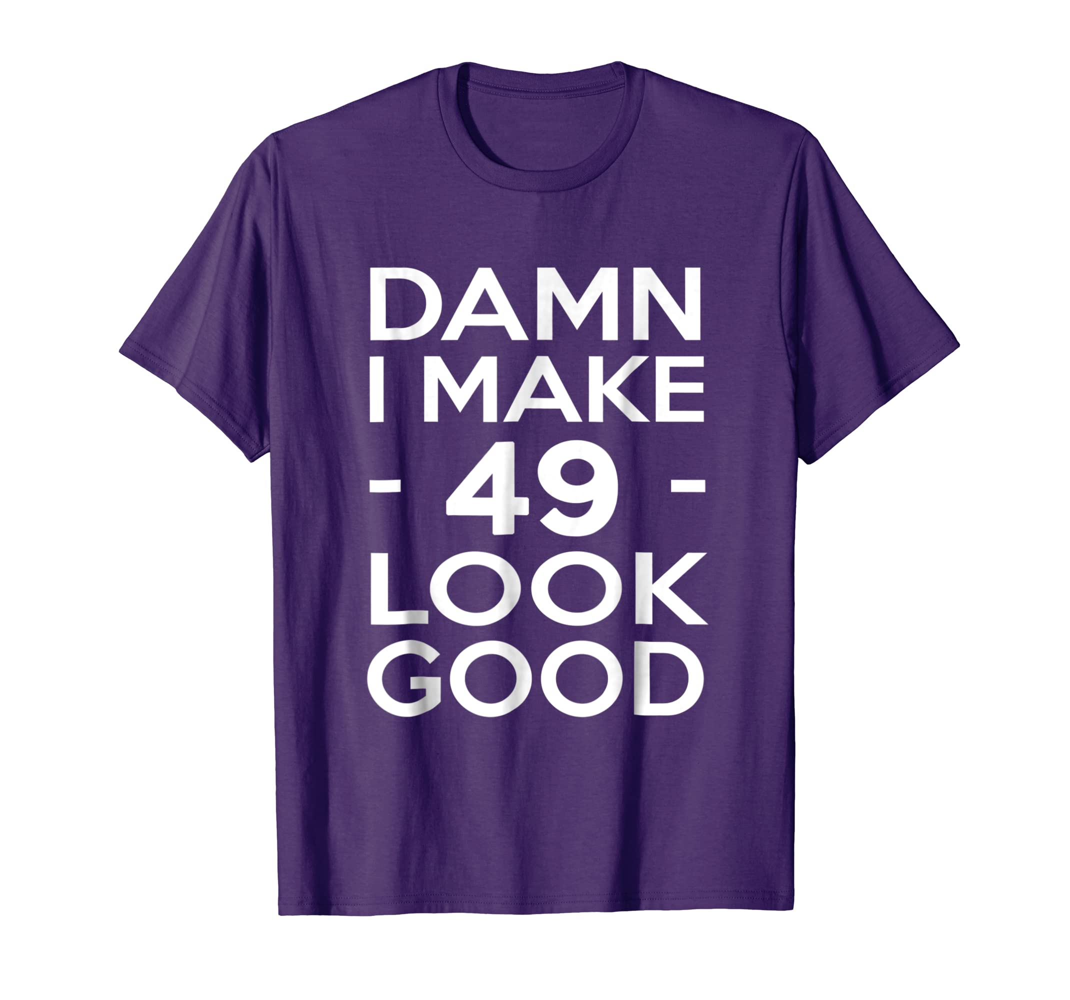 Amazon 49 Years Old Look Good 49th Birthday Gift Ideas For Her Him Clothing
