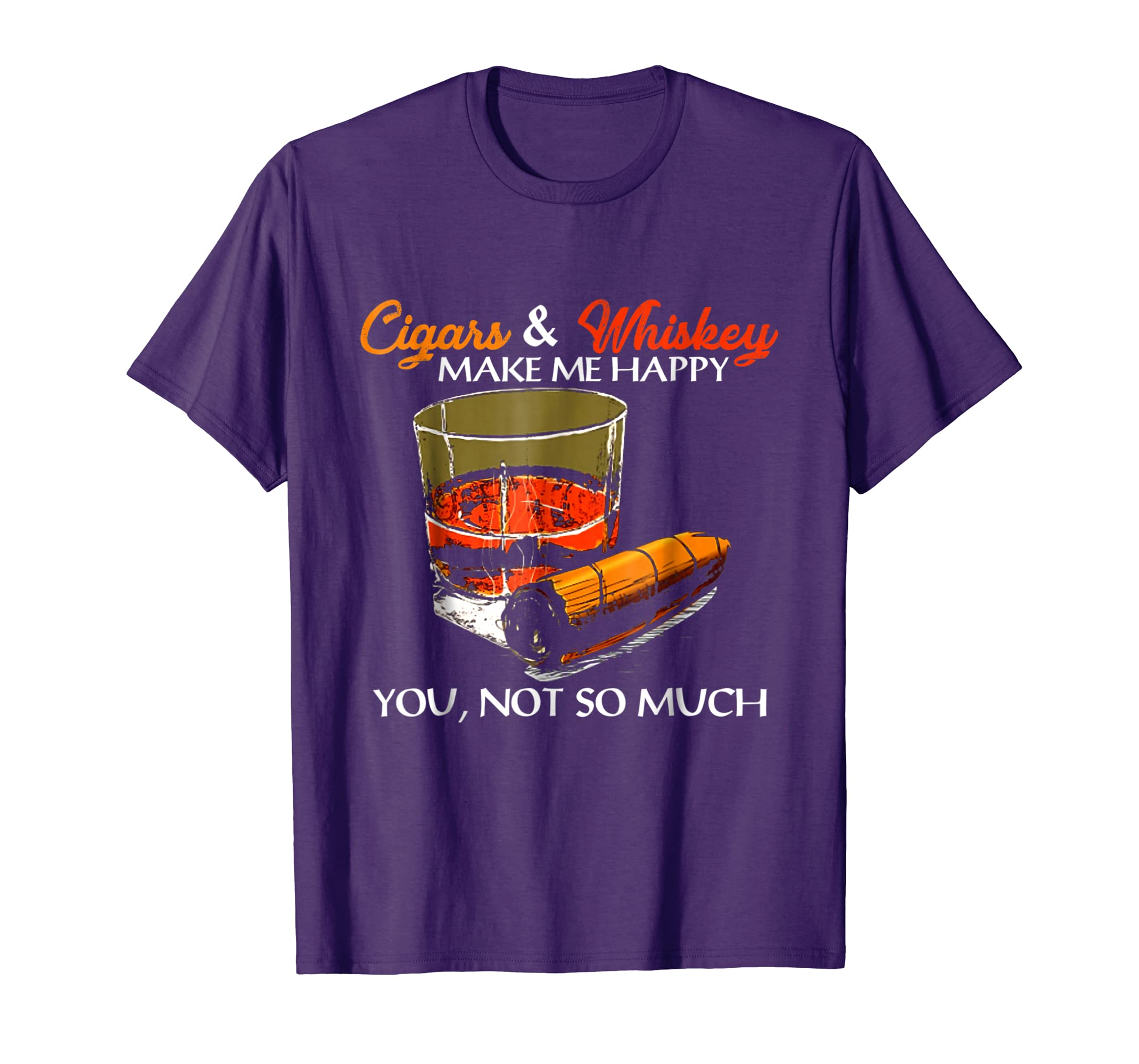 Cigars And Whiskey Make Me Happy You Not So Much T Shirt