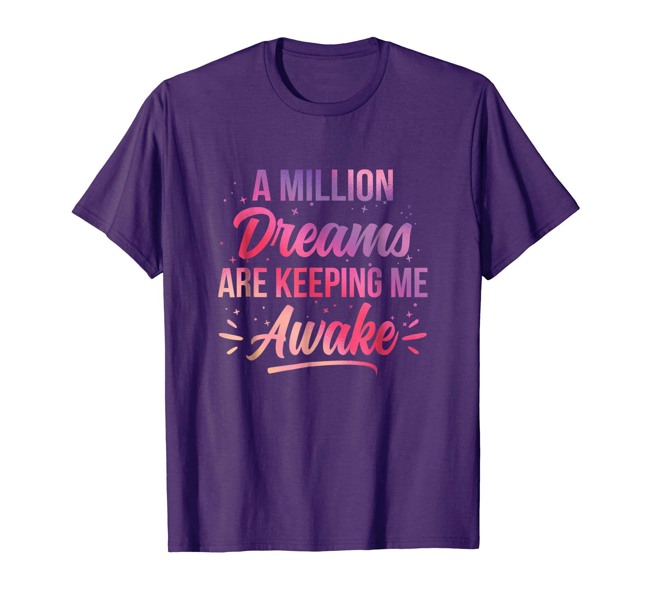 A Million Dreams Are Keeping Me Awake Never Give Up T Shirt